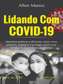 Lidando com COVID-19: Maneiras práticas e eficientes sobre como prevenir, preparar e proteger você e sua família do Coronavírus de Wuhan (Covid N95, nCoV-2019, SARS-CoV 2, surto de 2020)