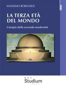 La terza età del mondo: L'utopia della seconda modernità