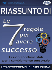 """Riassunto Di """"Le 7 Regole Per Avere Successo"""": Lezioni Fondamentali Per Il Cambiamento Personale"""