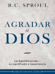 Agradar a Dios: La santificación, su significado e importancia