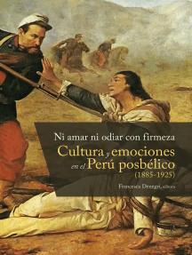 Ni amar ni odiar con firmeza: Cultura y emociones en el Perú posbélico (1885-1925)