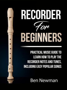 Recorder For Beginners: Practical Music Guide To Learn How To Play The Recorder Notes And Tunes, Including Easy Popular Songs