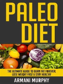 Paleo Diet: The Ultimate Guide to Burn Fat Forever, Lose Weight Fast & Stay Healthy