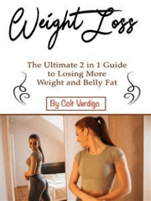 Weight Loss: The Ultimate 2 in 1 Guide to Losing More Weight and Belly Fat