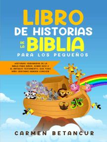 Libro De Historias De La Biblia Para Los Pequeños: Historias verdaderas de la biblia para niños, sobre Dios y el Antiguo Testamento, que todo niño cristiano debería conocer