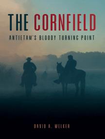 The Cornfield: Antietam's Bloody Turning Point