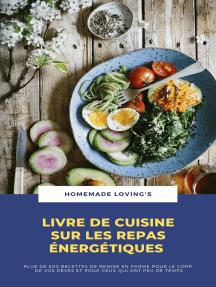 Livre De Cuisine Sur Les Repas Énergétiques: Plus De 600 Recettes De Remise En Forme Pour Le Corps De Vos Rêves Et Pour Ceux Qui Ont Peu De Temps
