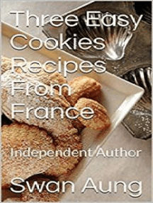 Three Easy Cookies Recipes From France: Independent Author