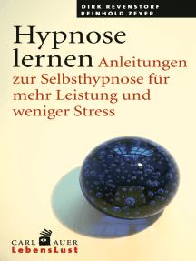 Hypnose lernen: Anleitungen zur Selbsthypnose für mehr Leistung und weniger Stress