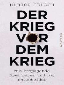 Der Krieg vor dem Krieg: Wie Propaganda über Leben und Tod entscheidet