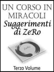 Un Corso In Miracoli – Suggerimenti di ZeRo - Terzo Volume