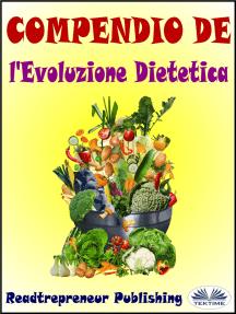 Compendio De L'Evoluzione Dietetica: Disattiva I Geni Che Stanno Uccidendo Te E La Tua Vita