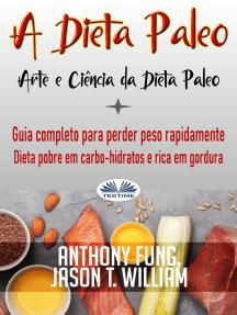 A Dieta Paleo - Arte E Ciência Da Dieta Paleo: Guia Completo Para Perder Peso Rapidamente - Dieta Pobre Em Carbo-Hidratos E Rica Em Gordura