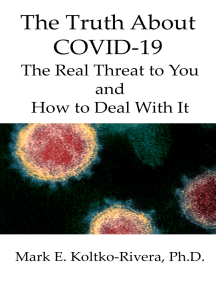 The Truth About COVID-19: The Real Threat to You and How to Deal With It
