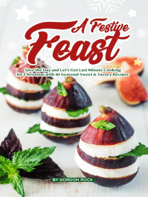 A Festive Feast: Save the Day and Let's Get Last Minute Cooking for Christmas with 40 Seasonal Sweet & Savory Recipes