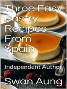 Three Easy Pastry Recipes From Spain: Independent Author