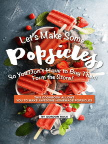 Let's Make Some Popsicles, So, You Don't Have to Buy Them Form the Store!: This Cookbook Allows You to Make Awesome Homemade Popsicles