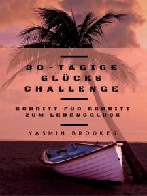 30-tägige Glücks Challenge: Schritt für Schritt zum Lebensglück