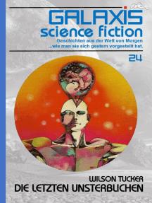 GALAXIS SCIENCE FICTION, Band 24: DIE LETZTEN UNSTERBLICHEN: Geschichten aus der Welt von Morgen - wie man sie sich gestern vorgestellt hat.