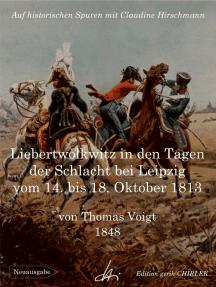 Liebertwolkwitz in den Tagen der Schlacht bei Leipzig vom 14. bis 18. Oktober 1813: Auf historischen Spuren mit Claudine Hirschmann