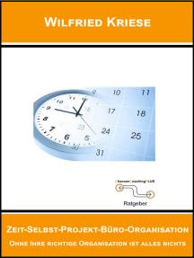 Zeit-Selbst-Projekt-Büro-Organisation: Ohne Ihre richtige Organisation ist alles nichts