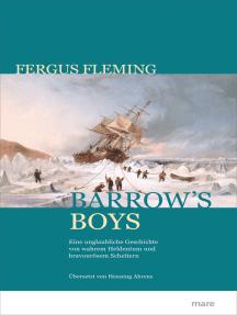 Barrow's Boys: Eine unglaubliche Geschichte von wahrem Heldenmut und bravourösem Scheitern