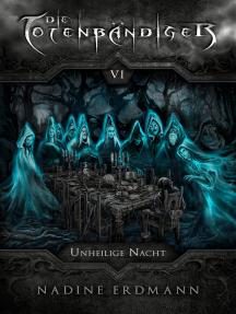 Die Totenbändiger - Band 6: Unheilige Nacht