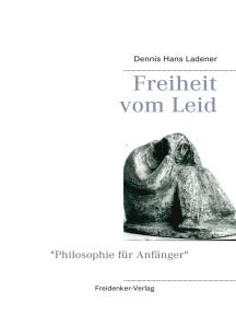 Freiheit vom Leid: Philosophie für Anfänger