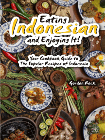 Eating Indonesian and Enjoying It!: Your Cookbook Guide to The Popular Recipes of Indonesia