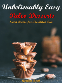 Unbelievably Easy Paleo Desserts: Sweet Treats for The Paleo Diet