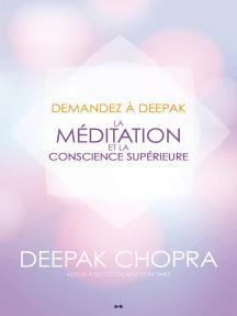 Demandez à Deepak - La méditation et la conscience supérieure