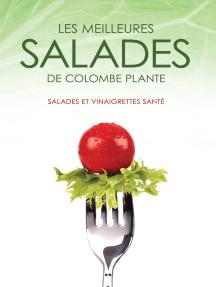 Les meilleures salades de Colombe Plante: Salades et vinaigrettes santé