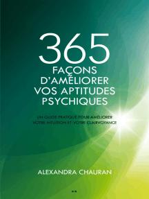365 façons d'améliorer vos aptitudes psychiques: Un guide pratique pour améliorer votre intuition et votre clairvoyance