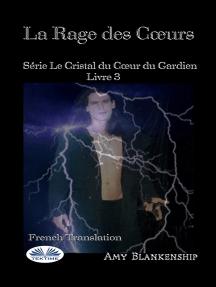 La Rage Des Coeurs: Série Le Crystal Du Coeur Du Gardien Livre 3