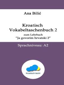 """Kroatisch: Vokabeltaschenbuch 2 zum Lehrbuch """"Ja govorim hrvatski 2"""" - Sprachniveau A2: Kroatisch-leicht.com"""