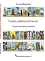 Tarot, la prédiction de l'avenir. Arcanes majeurs et mineurs