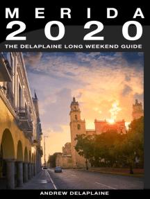 Merida: The Delaplaine 2020 Long Weekend Guide