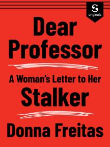 Dear Professor: A Woman's Letter to Her Stalker