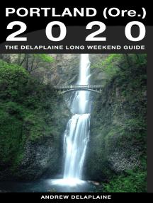 Portland (Ore.) - The Delaplaine 2020 Long Weekend Guide