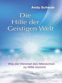 Die Hilfe der Geistigen Welt - Wie der Himmel den Menschen zu Hilfe kommt