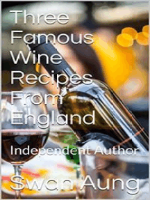 Three Famous Wine Recipes From England: Independent Author