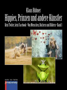 HIPPIES, PRINZEN UND ANDERE KÜNSTLER: Kein Twitter, kein Facebook • Von Menschen, Büchern und Bildern • Band 1