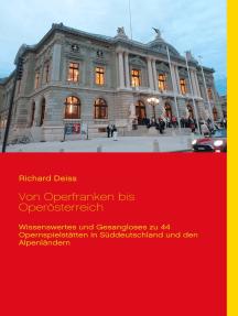 Von Operfranken bis Operösterreich: Wissenswertes und Gesangloses zu 44 Opernspielstätten in Süddeutschland und den Alpenländern