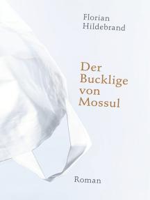 Der Bucklige von Mossul: Roman