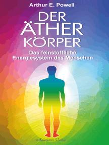 Der Ätherkörper - Das feinstoffliche Energiesystem des Menschen