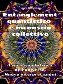 Entanglement quantistico e inconscio collettivo. Fisica e metafisica dell'universo. Nuove interpretazioni.