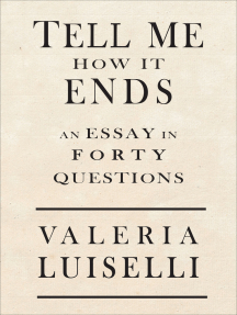 Tell Me How It Ends: An Essay in 40 Questions