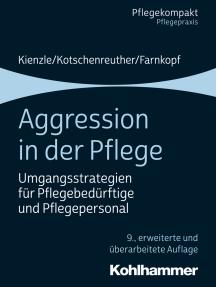 Aggression in der Pflege: Umgangsstrategien für Pflegebedürftige und Pflegepersonal