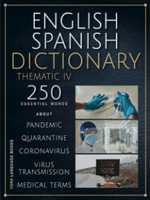 English Spanish Dictionary Thematic IV: 250 essential words on Quarantine, Coronavirus, Virus Transmission,  Pandemic and Medical Terms