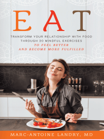 Eat: Transform Your Relationship with Food Through 20 Mindful Exercises to Feel Better and Become More Fulfilled